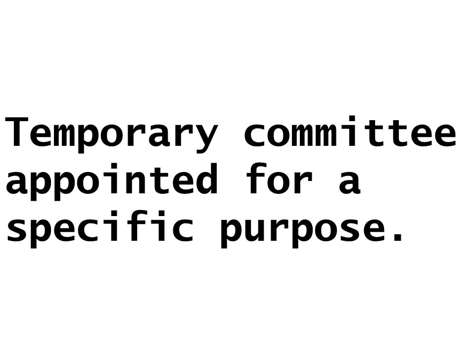 Temporary committee appointed for a specific purpose.