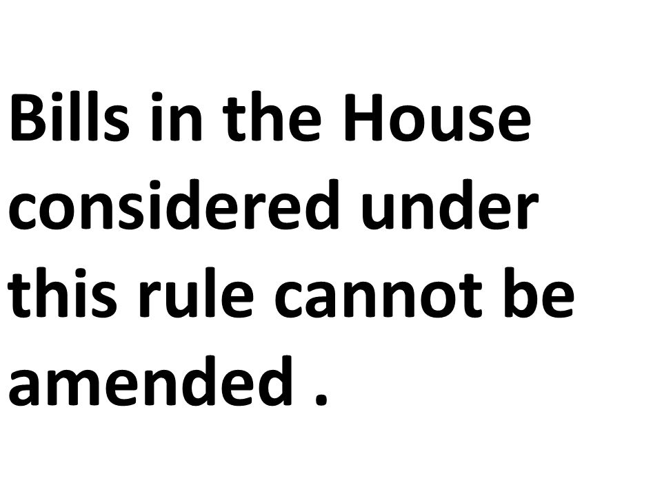 Bills in the House considered under this rule cannot be amended .
