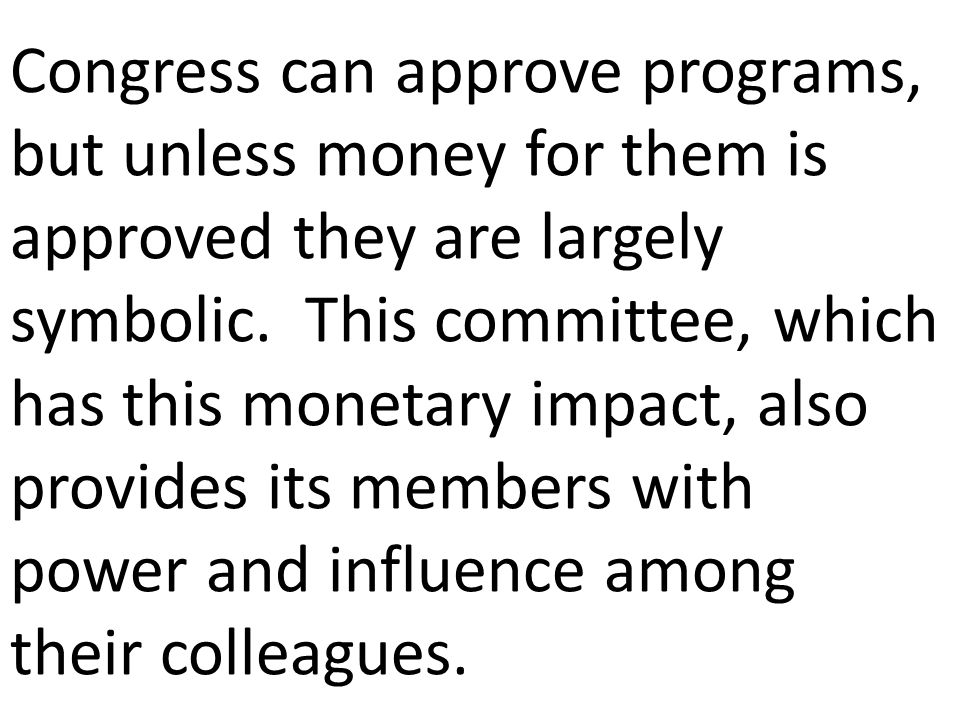 Congress can approve programs, but unless money for them is approved they are largely symbolic.
