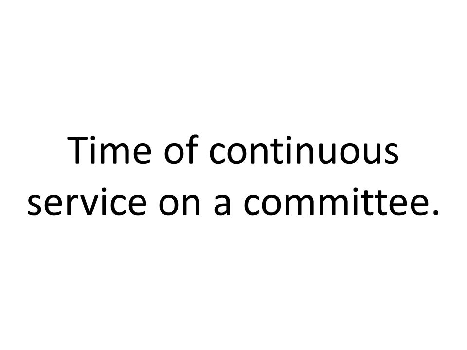 Time of continuous service on a committee.
