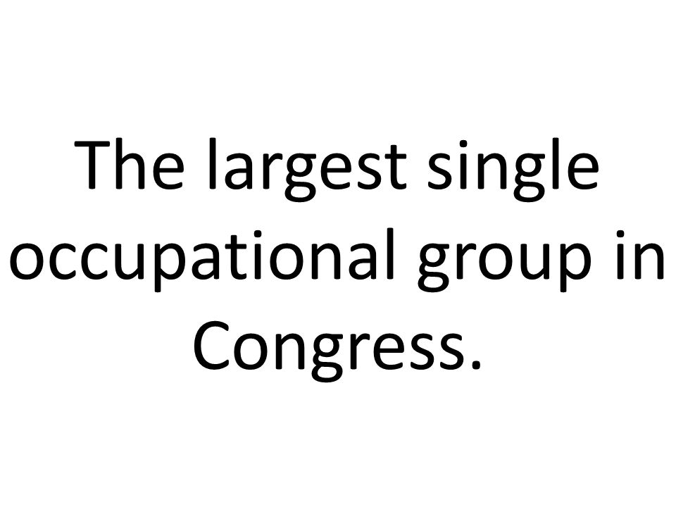 The largest single occupational group in Congress.