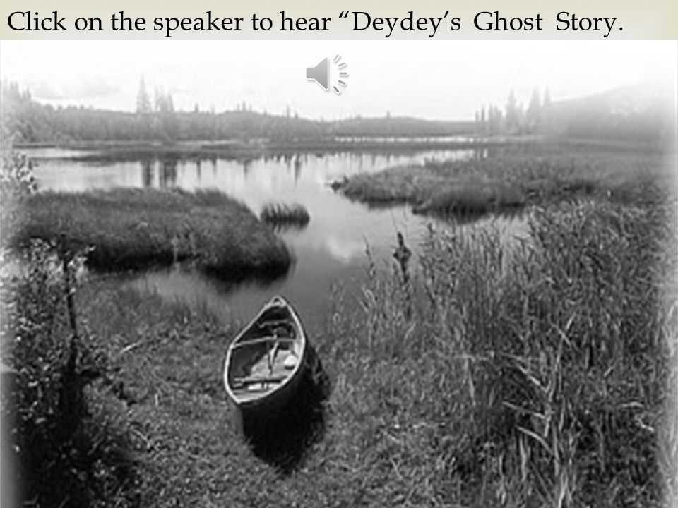 Click on the speaker to hear Deydey's Ghost Story.