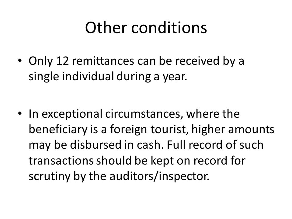 Other conditions Only 12 remittances can be received by a single individual during a year.