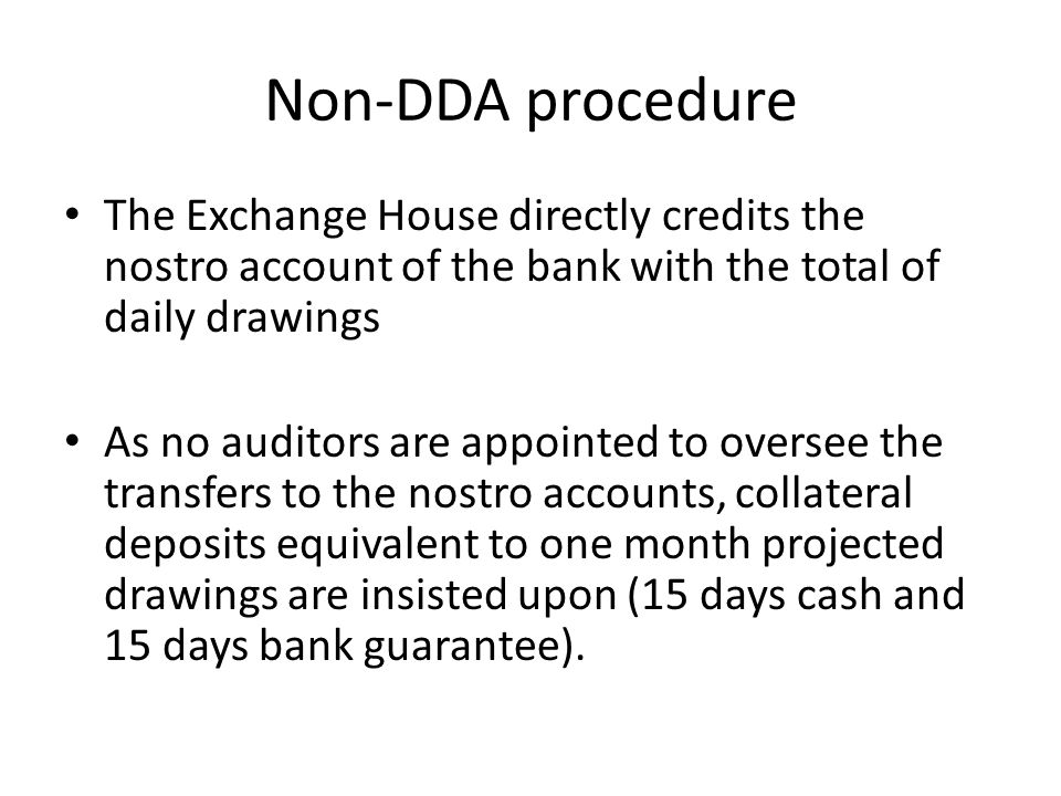 Non-DDA procedure The Exchange House directly credits the nostro account of the bank with the total of daily drawings.