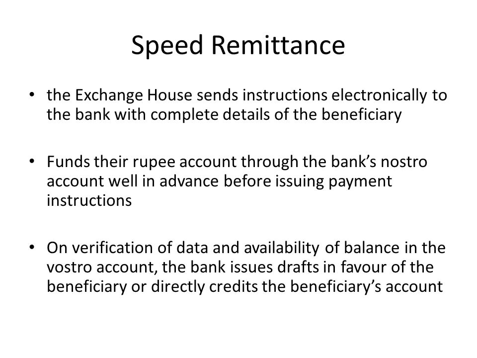 Speed Remittance the Exchange House sends instructions electronically to the bank with complete details of the beneficiary.