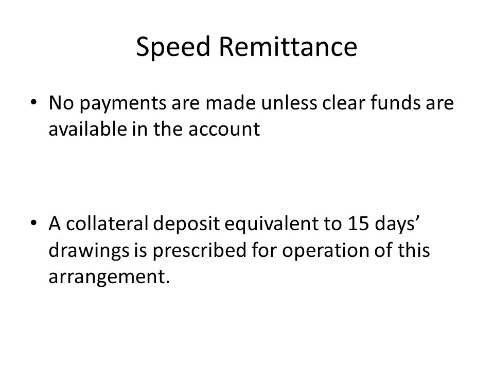 Speed Remittance No payments are made unless clear funds are available in the account.