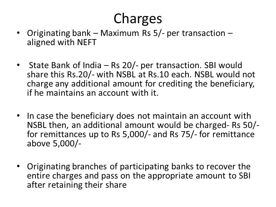 Charges Originating bank – Maximum Rs 5/- per transaction – aligned with NEFT.