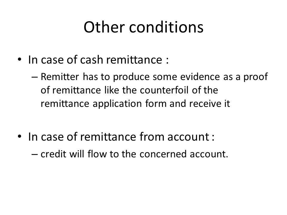 Other conditions In case of cash remittance :