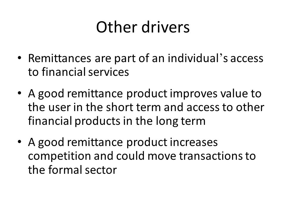 Other drivers Remittances are part of an individual's access to financial services.