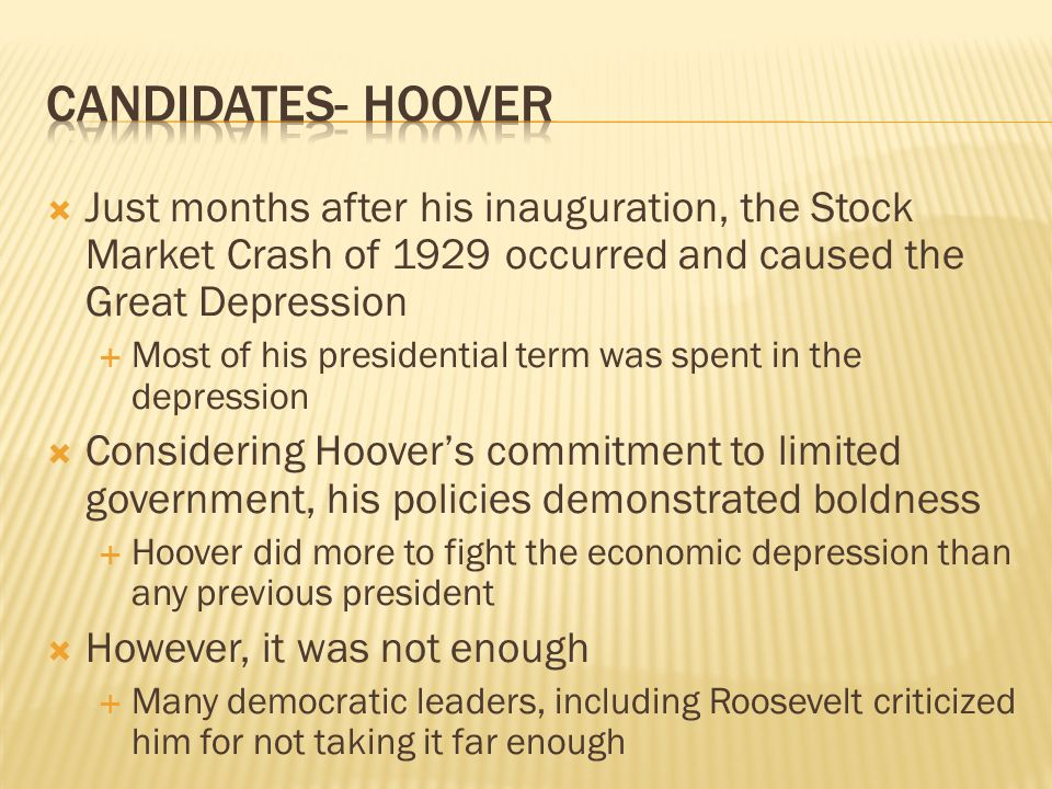 Candidates- Hoover Just months after his inauguration, the Stock Market Crash of 1929 occurred and caused the Great Depression.