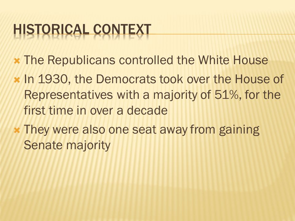 Historical Context The Republicans controlled the White House