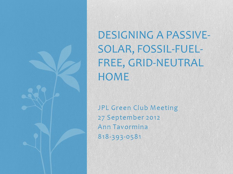 Designing a Passive- Solar, Fossil-fuel- free, grid-neutral home