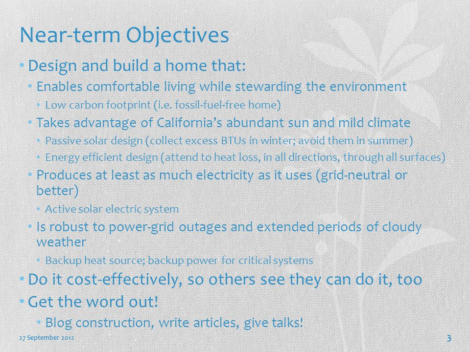 Near-term Objectives Design and build a home that: