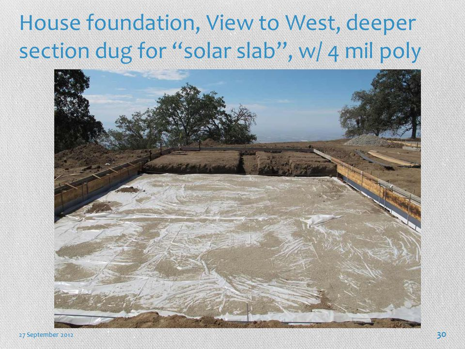 House foundation, View to West, deeper section dug for solar slab , w/ 4 mil poly