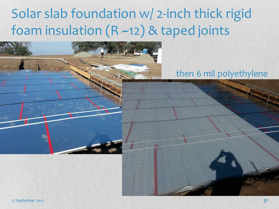 Solar slab foundation w/ 2-inch thick rigid foam insulation (R ~12) & taped joints