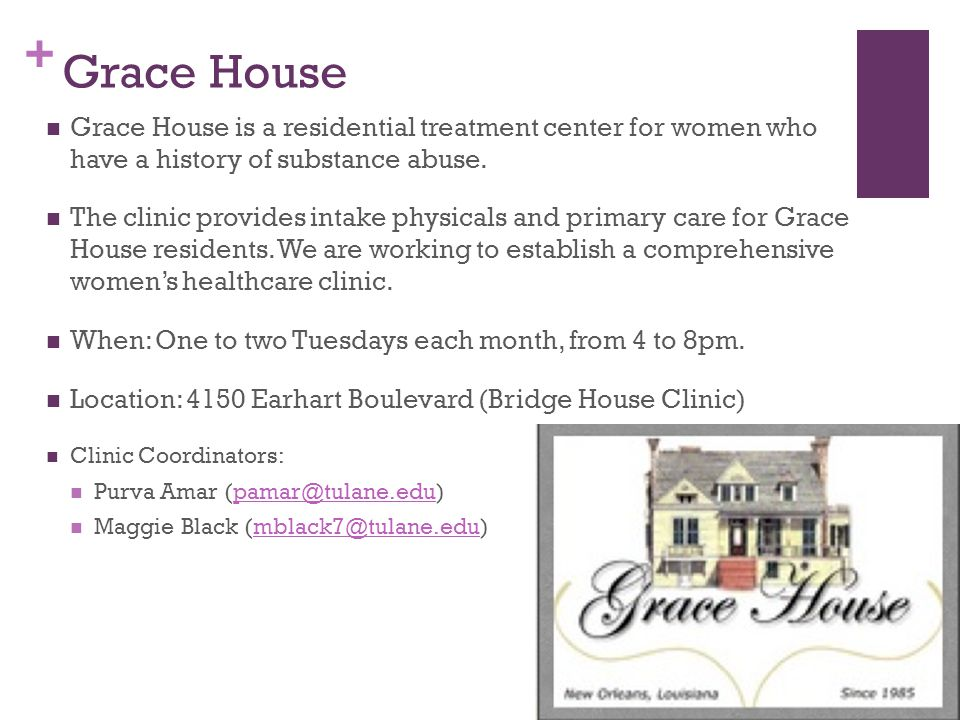 Grace House Grace House is a residential treatment center for women who have a history of substance abuse.