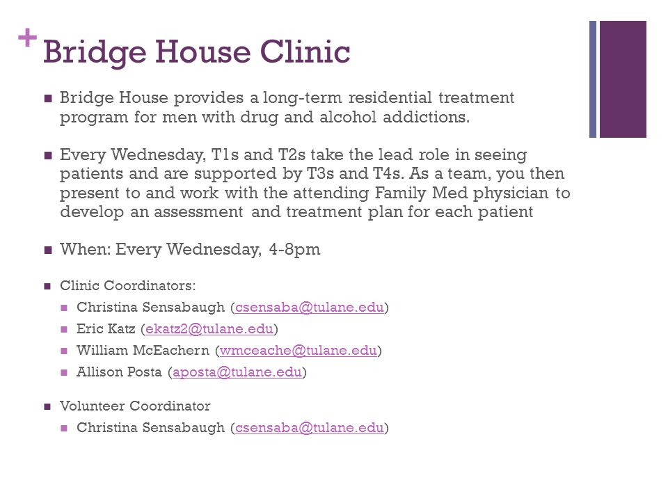 Bridge House Clinic Bridge House provides a long-term residential treatment program for men with drug and alcohol addictions.