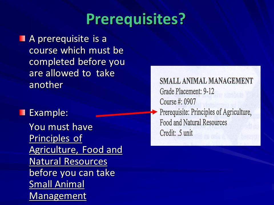 Prerequisites A prerequisite is a course which must be completed before you are allowed to take another.