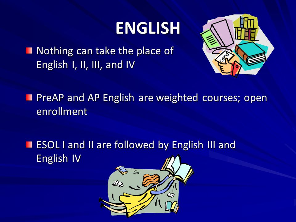 ENGLISH Nothing can take the place of English I, II, III, and IV