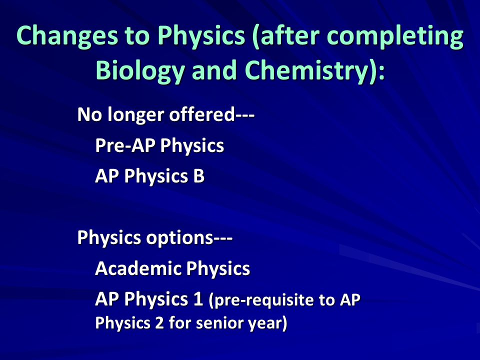 Changes to Physics (after completing Biology and Chemistry):