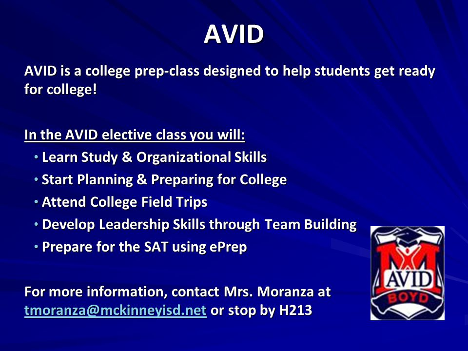 AVID AVID is a college prep-class designed to help students get ready for college! In the AVID elective class you will: