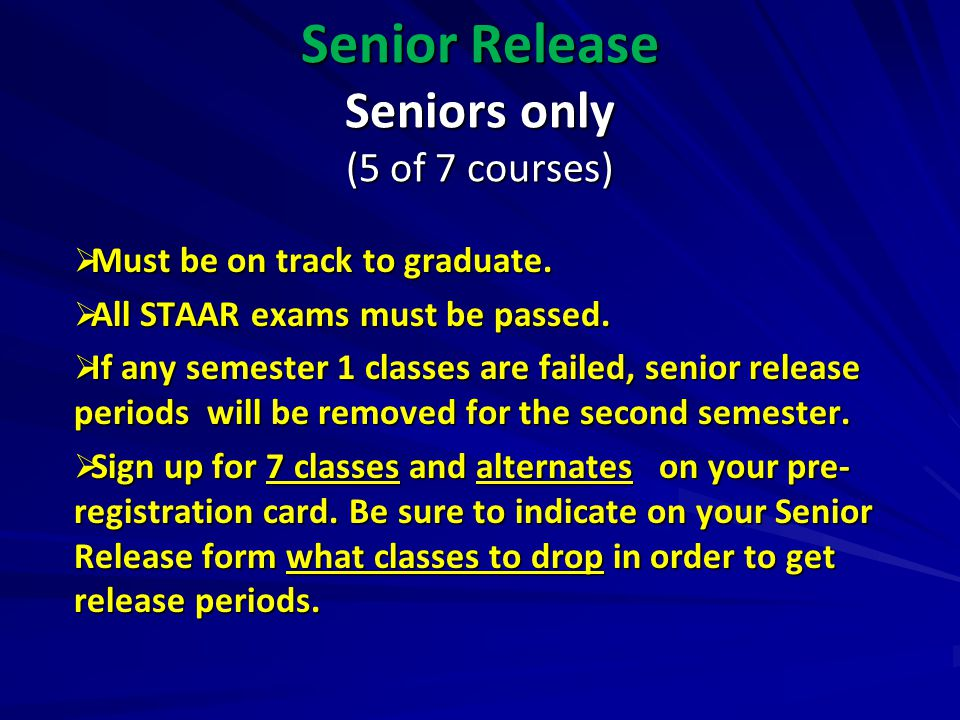 Senior Release Seniors only (5 of 7 courses)
