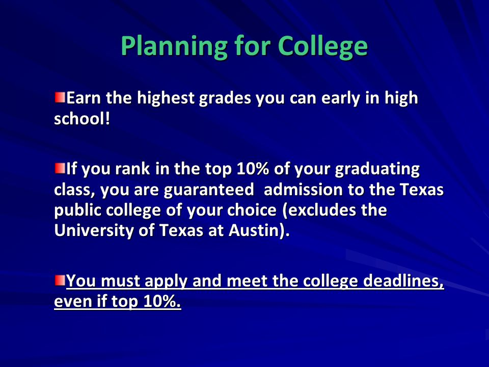 Planning for College Earn the highest grades you can early in high school!