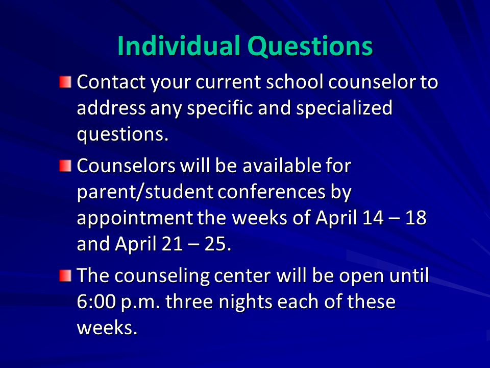 Individual Questions Contact your current school counselor to address any specific and specialized questions.