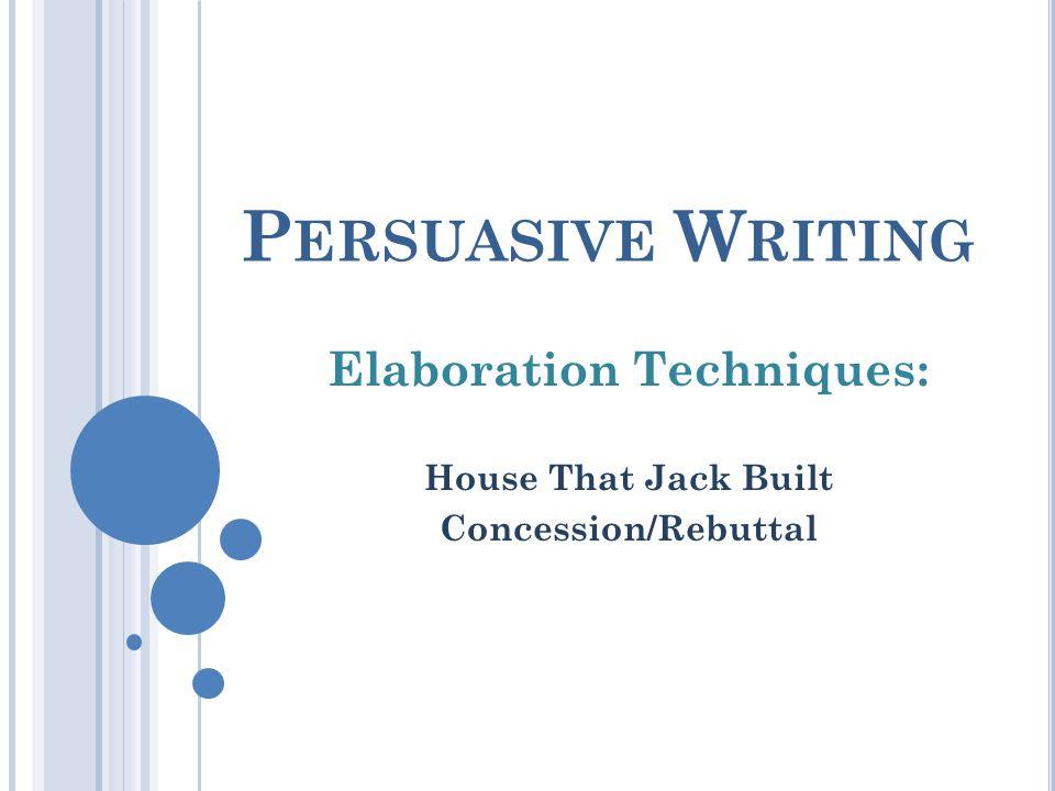 Elaboration Techniques: House That Jack Built Concession/Rebuttal