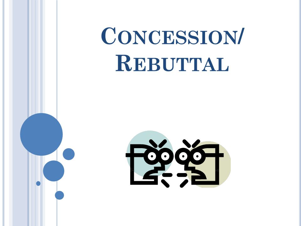 Concession/ Rebuttal