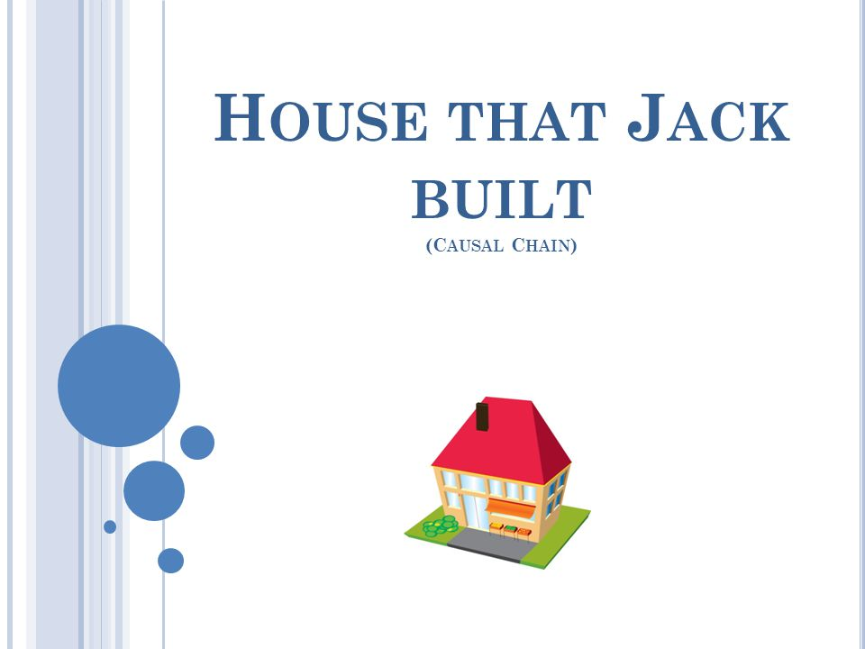 House that Jack built (Causal Chain)