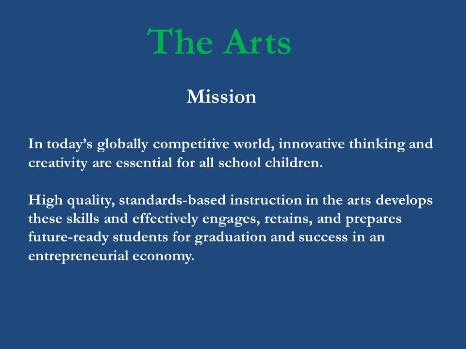 The Arts Mission. In today's globally competitive world, innovative thinking and creativity are essential for all school children.
