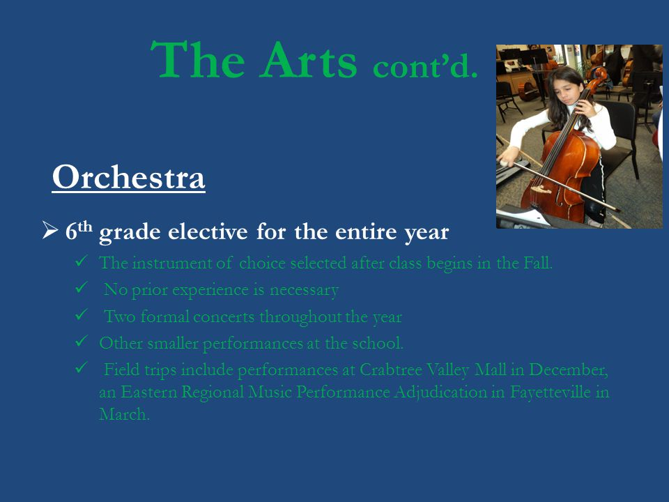 The Arts cont'd. Orchestra 6th grade elective for the entire year