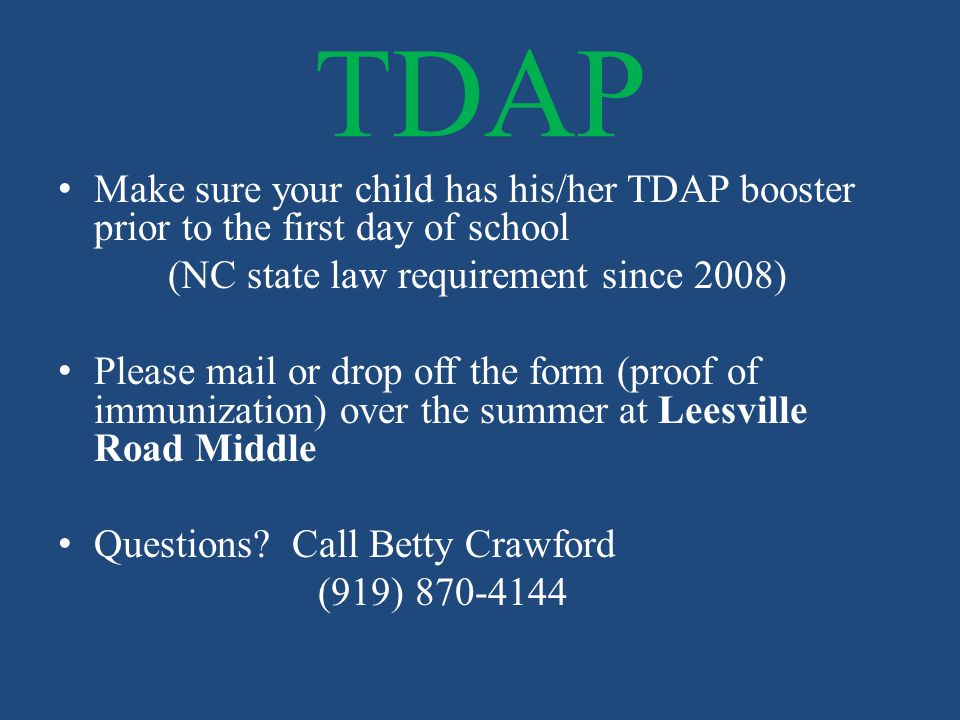 TDAP Make sure your child has his/her TDAP booster prior to the first day of school. (NC state law requirement since 2008)