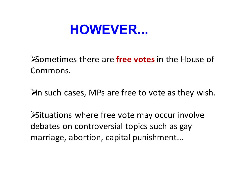 HOWEVER... Sometimes there are free votes in the House of Commons.