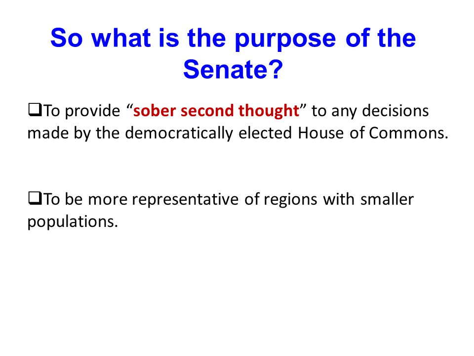 So what is the purpose of the Senate