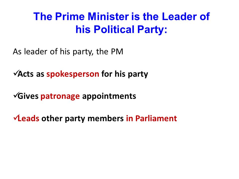 The Prime Minister is the Leader of his Political Party: