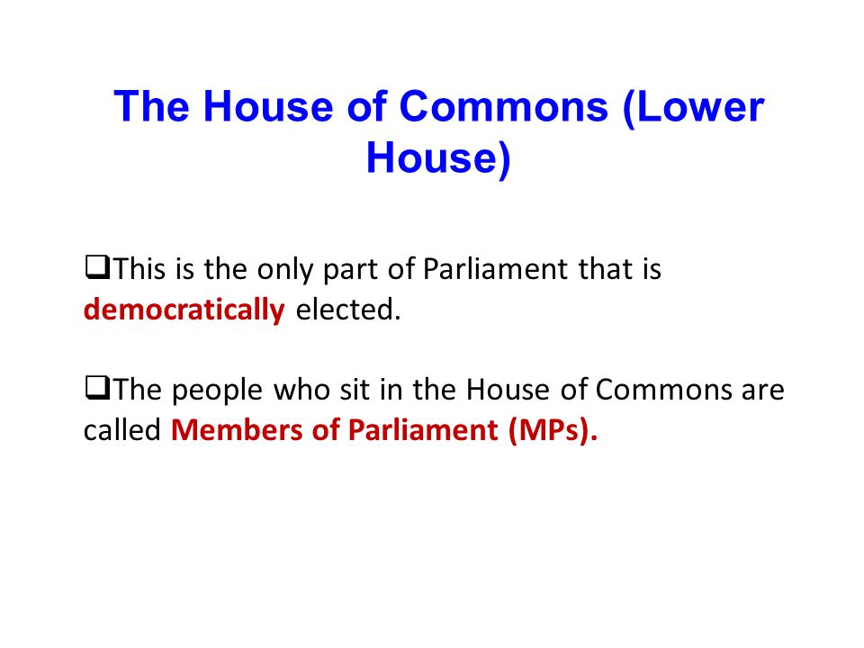 The House of Commons (Lower House)