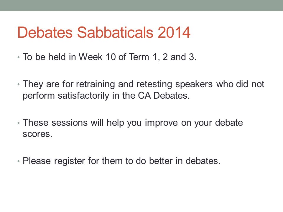 Debates Sabbaticals 2014 To be held in Week 10 of Term 1, 2 and 3.