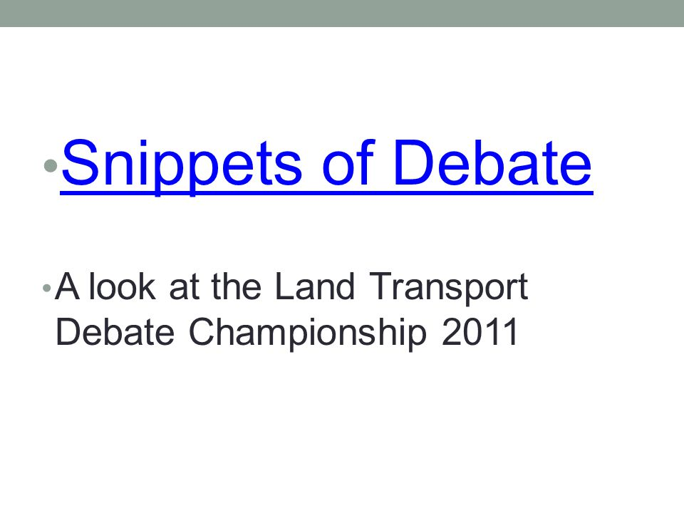Snippets of Debate A look at the Land Transport Debate Championship 2011