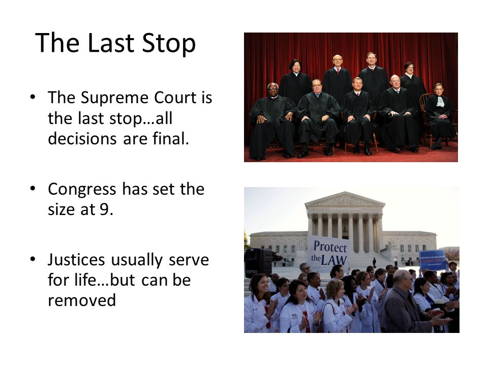 The Last Stop The Supreme Court is the last stop…all decisions are final. Congress has set the size at 9.