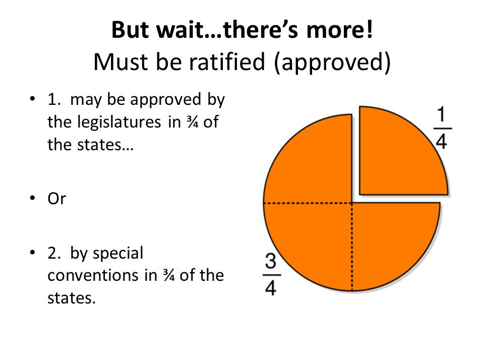 But wait…there's more! Must be ratified (approved)