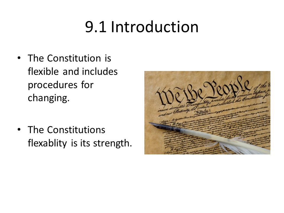 9.1 Introduction The Constitution is flexible and includes procedures for changing.