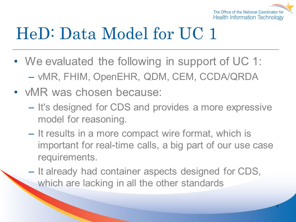 HeD: Data Model for UC 1 We evaluated the following in support of UC 1: vMR, FHIM, OpenEHR, QDM, CEM, CCDA/QRDA.