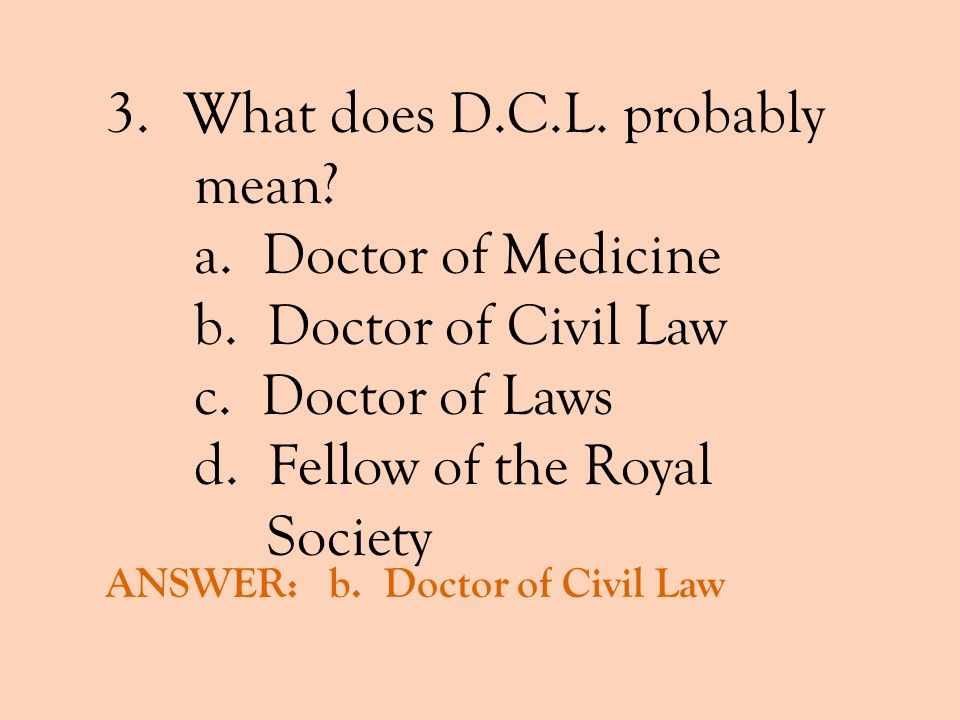 What does D.C.L. probably mean a. Doctor of Medicine