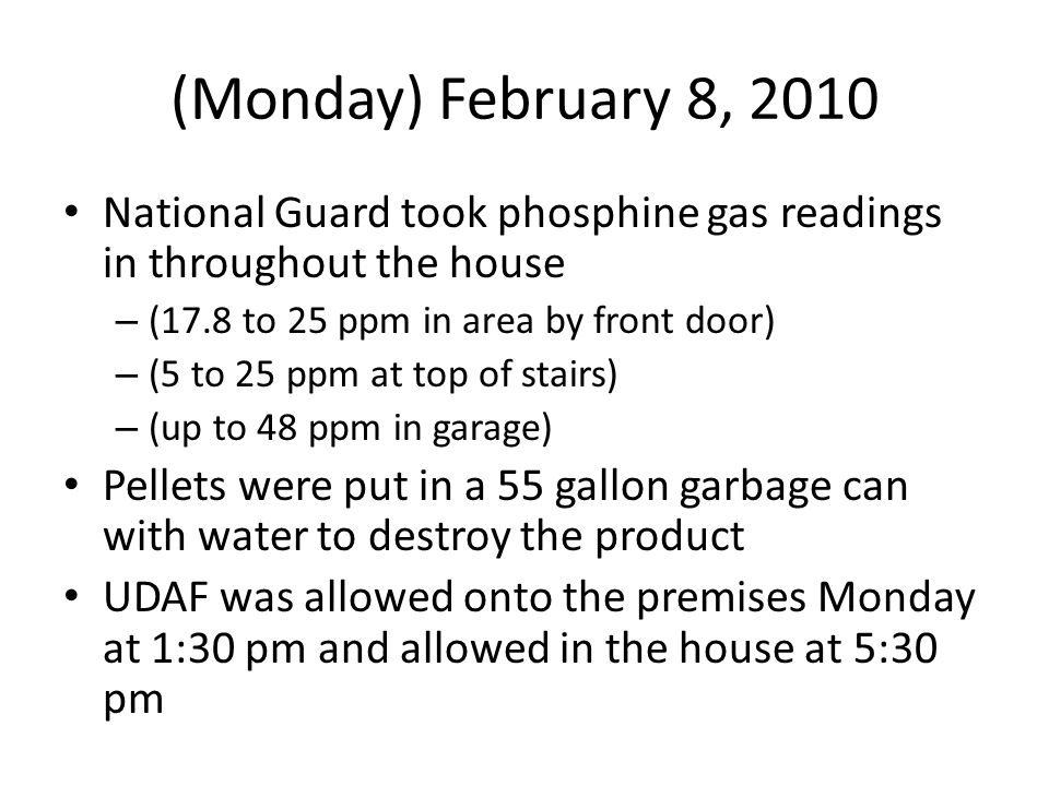 (Monday) February 8, 2010 National Guard took phosphine gas readings in throughout the house. (17.8 to 25 ppm in area by front door)