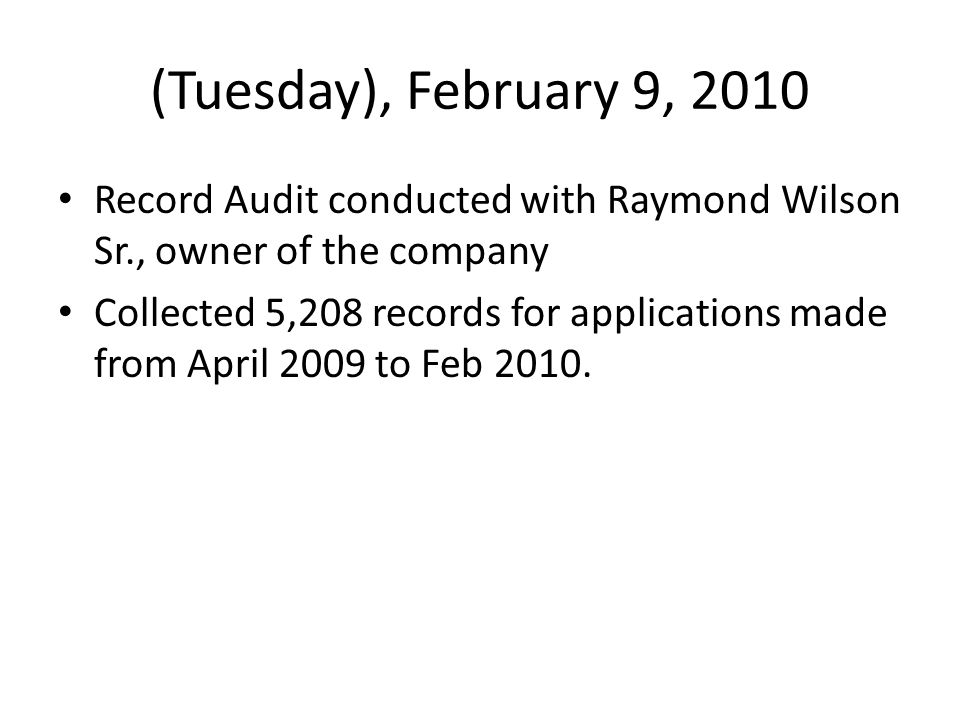 (Tuesday), February 9, 2010 Record Audit conducted with Raymond Wilson Sr., owner of the company.
