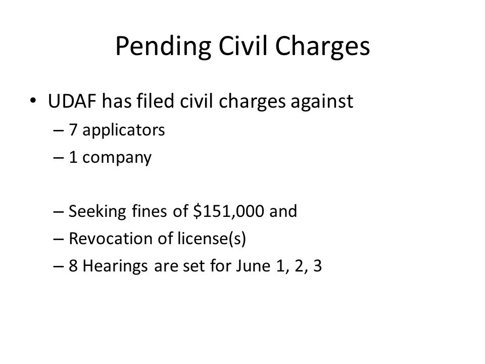 Pending Civil Charges UDAF has filed civil charges against