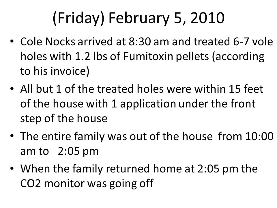 (Friday) February 5, 2010 Cole Nocks arrived at 8:30 am and treated 6-7 vole holes with 1.2 lbs of Fumitoxin pellets (according to his invoice)