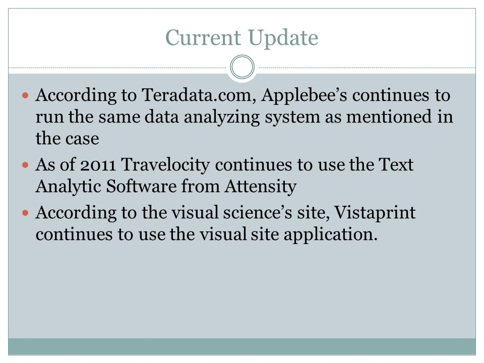 Current Update According to Teradata.com, Applebee's continues to run the same data analyzing system as mentioned in the case.